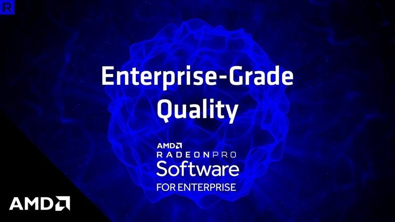 Radeon™ Pro Software Enterprise Grade Quality