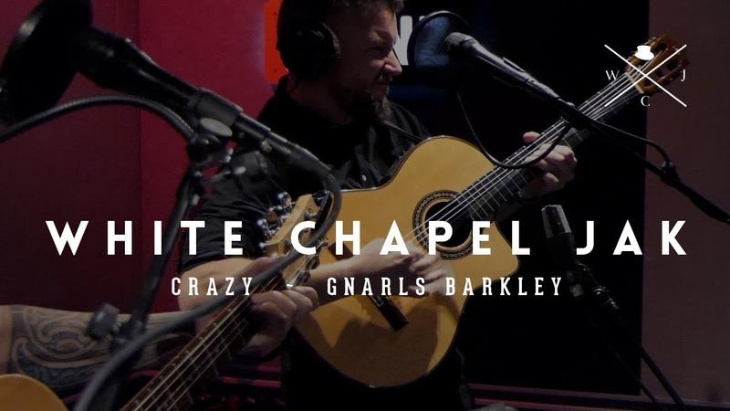 Crazy - White Chapel Jak (Gnarls Barkley Cover)