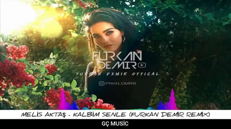 Furkan Demir Melis Akta Kalbim Senle Remix Music Video Official 2020