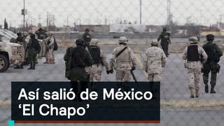 Así salió de México 'El Chapo' - Chapo - Denise Maerker 10 en punto