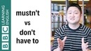 Mustn't vs Don't have to - English In A Minute