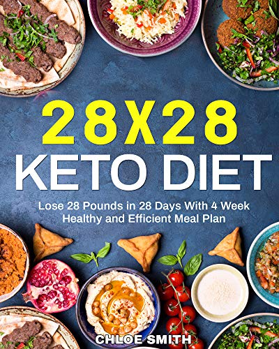 28 x 28 Keto Diet Lose 28 Pounds in 28 Days With 4 Weeks Healthy and Efficient Meal Plan