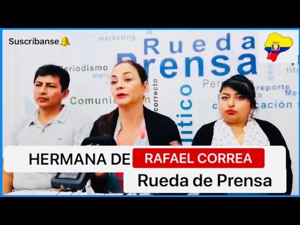 RAFAEL CORREA ES PERSEGUIDO POR EL GOBIERNO Y LA FISCALÍA DEL ECUADOR Pierina Correa