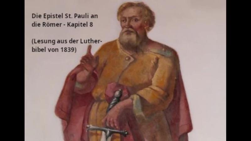 Die Epistel St. Pauli an die Römer - Kapitel 8 (Lesung aus der Lutherbibel von 1839)
