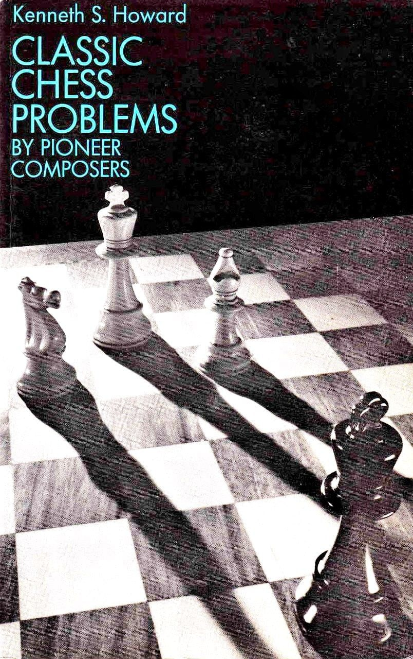 Kenneth S Howard_Classic Chess Problems by Pioneer Composers  Kx9fTelt2DQ