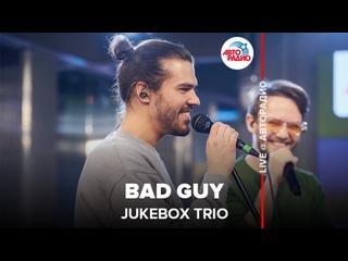 Jukebox Trio - Bad Guy (LIVE @ Авторадио)