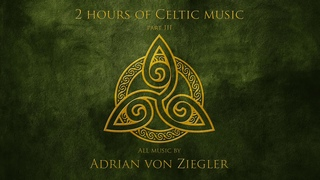 2 Hours of Celtic Music by Adrian von Ziegler (Part 3/3)