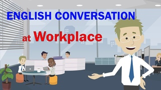 English Conversation at Work  -   Topics situations that may happen at workplace