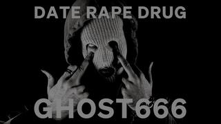 DATE RAPE DRUG - GHOST666