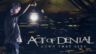 ACT OF DENIAL - DOWN THAT LINE [Official Video]