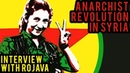 The Anarchist Revolution in Syria Interview with Internationalist Commune of Rojava