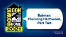 Batman The Long Halloween, Part Two Comic-Con@Home 2021